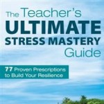 The Teacher's Ultimate Stress Mastery Guide by Dr. Jack Singer